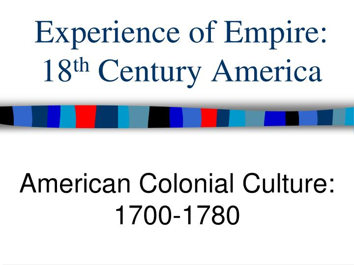 Experience of empire 18 th century america