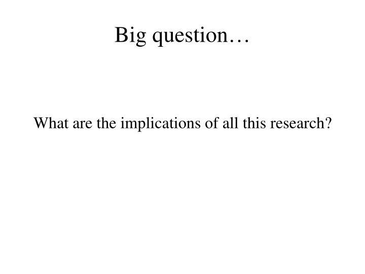 Big question…