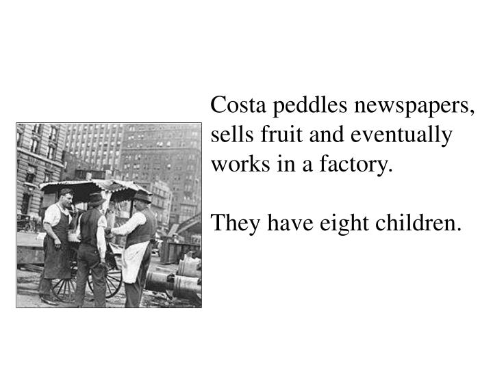 Costa peddles newspapers, sells fruit and eventually works in a factory.