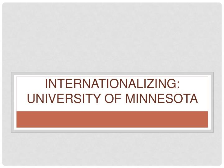 Internationalizing university of minnesota