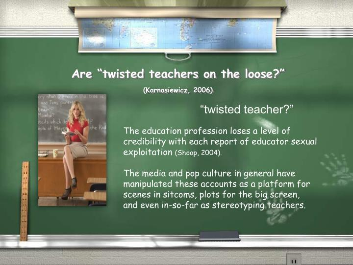 """twisted teacher?"""