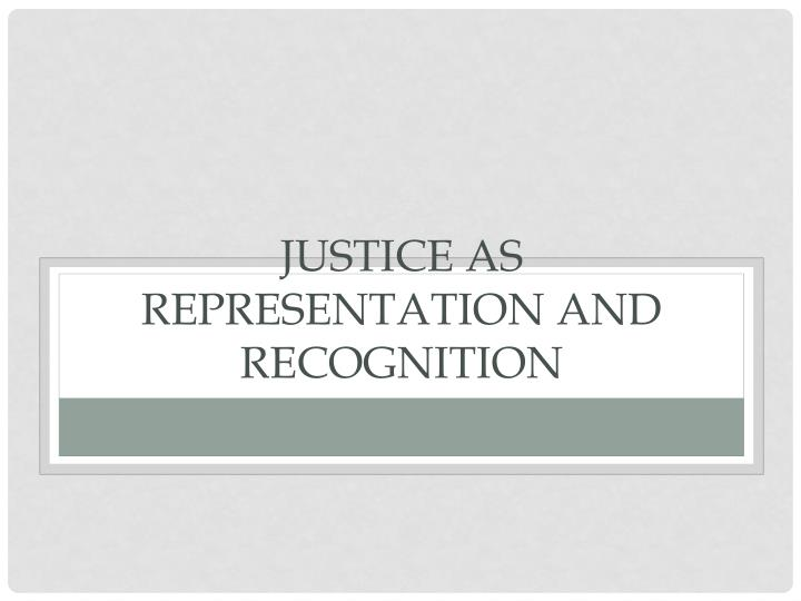 Justice as representation and recognition
