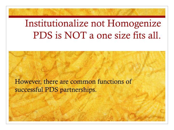 Institutionalize not Homogenize