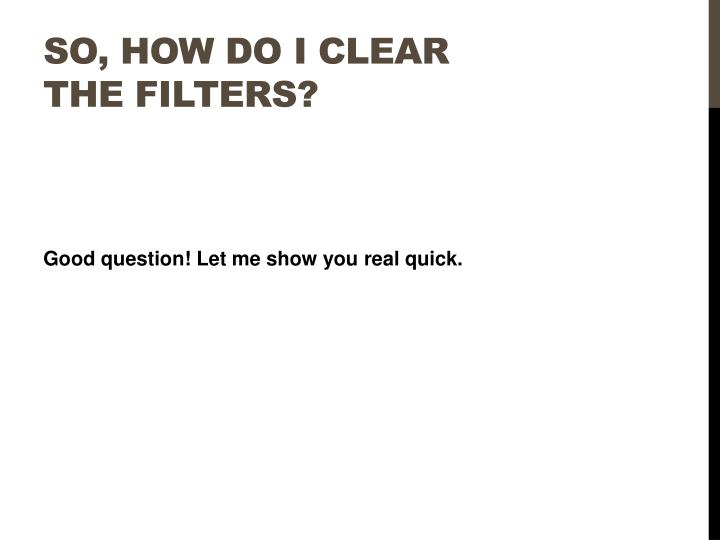 So, How do I clear the filters?