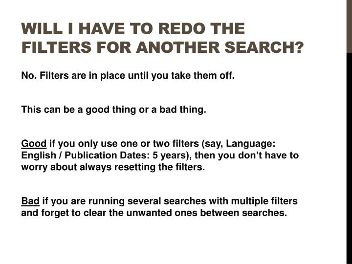 Will I have to redo the filters for another search?