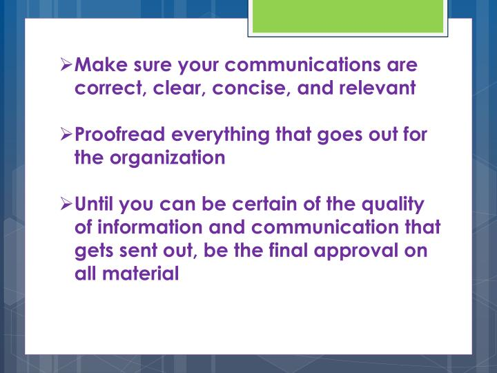 Make sure your communications are correct, clear, concise, and relevant