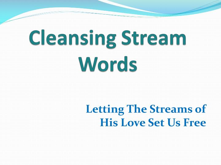 Letting the streams of his love set us free