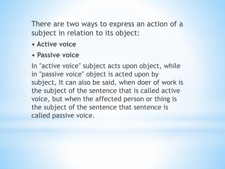 There are two ways to express an action of a subject in relation to its object: