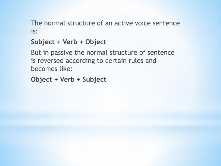 The normal structure of an active voice sentence is:
