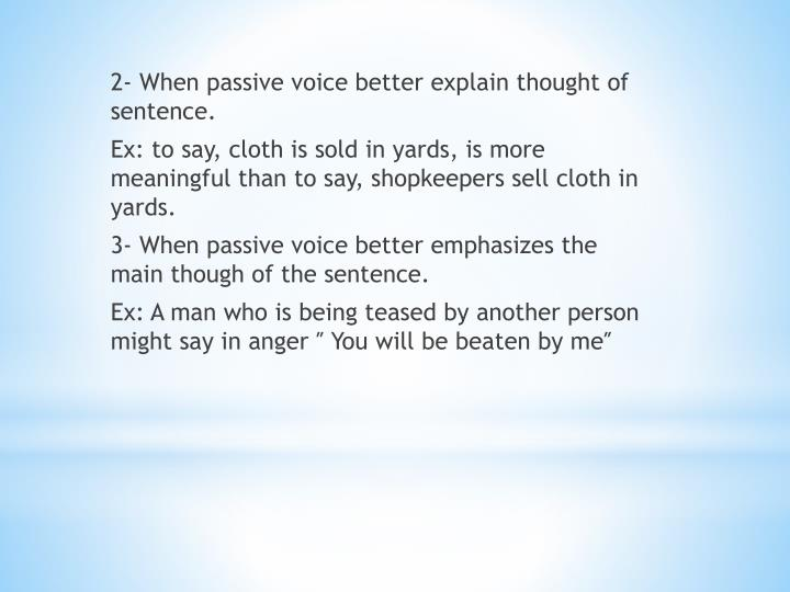 2- When passive voice better explain thought of sentence.