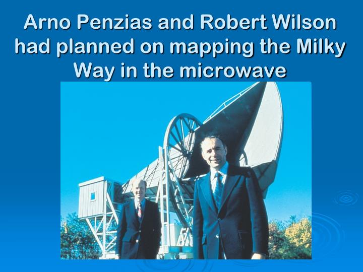 Arno Penzias and Robert Wilson had planned on mapping the Milky Way in the microwave