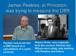 james peebles at princeton was trying to measure the cbr