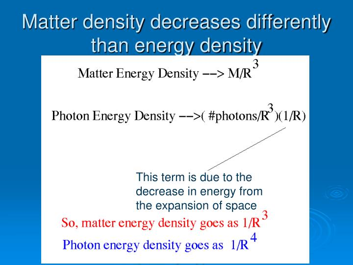 Matter density decreases differently than energy density