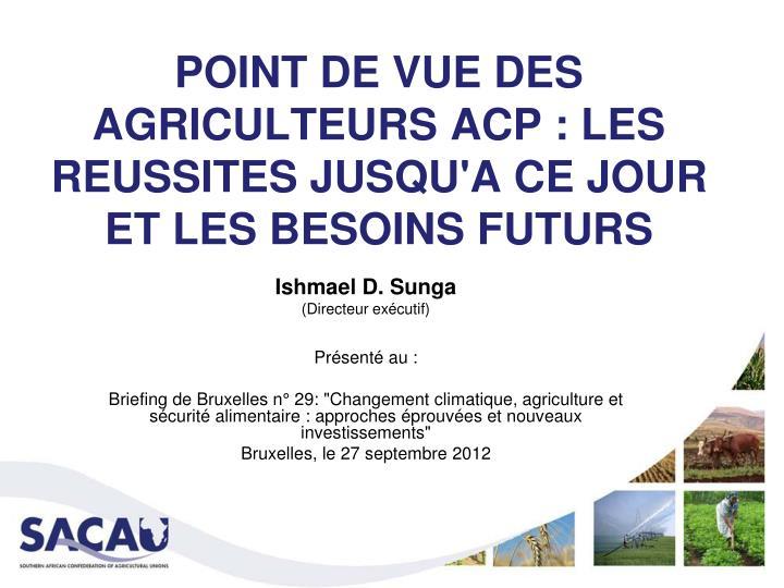 POINT DE VUE DES AGRICULTEURS ACP : LES REUSSITES JUSQU'A CE JOUR ET LES BESOINS FUTURS