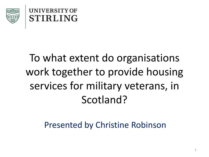 To what extent do organisations work together to provide housing services for military veterans, in ...