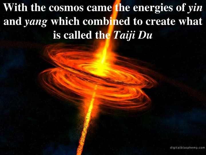 With the cosmos came the energies of