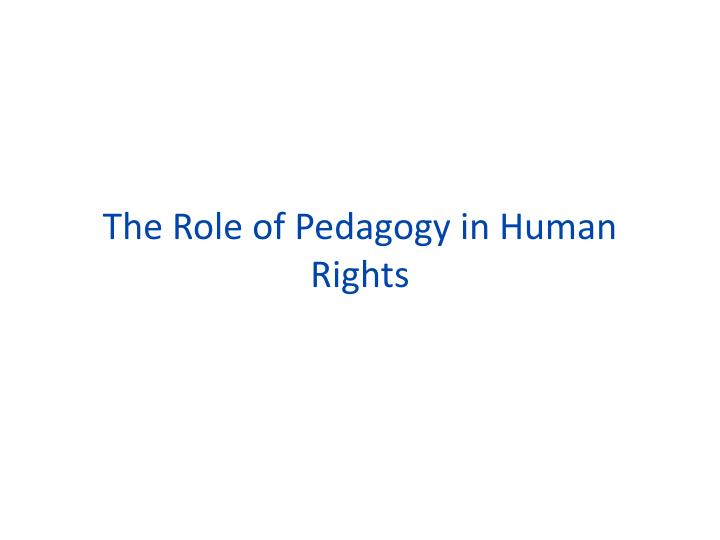 The Role of Pedagogy in Human Rights