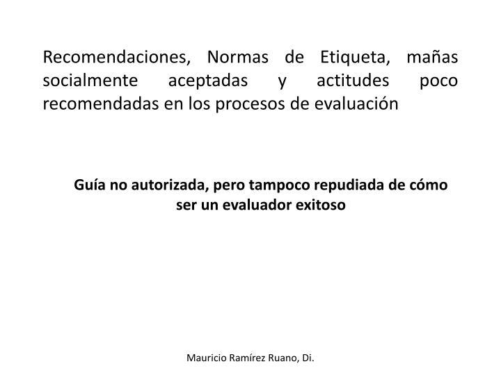 Recomendaciones, Normas de Etiqueta, mañas socialmente aceptadas y actitudes poco recomendadas en los procesos de evaluación