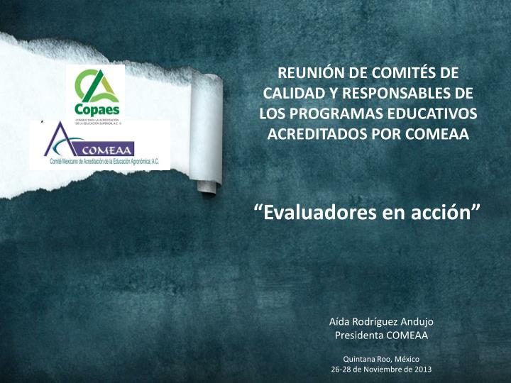 REUNIÓN DE COMITÉS DE CALIDAD Y RESPONSABLES DE LOS PROGRAMAS EDUCATIVOS ACREDITADOS POR COMEAA
