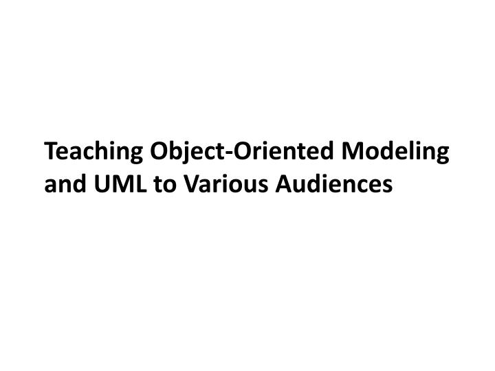 Teaching Object-Oriented Modeling and UML to
