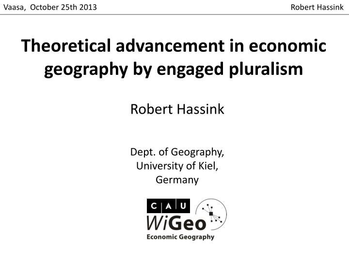 Theoretical advancement in economic geography by engaged pluralism