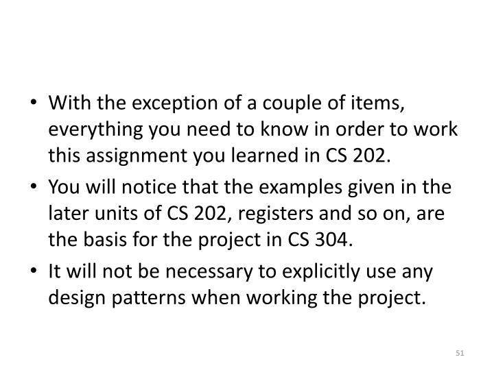 With the exception of a couple of items, everything you need to know in order to work this assignment you learned in CS 202.
