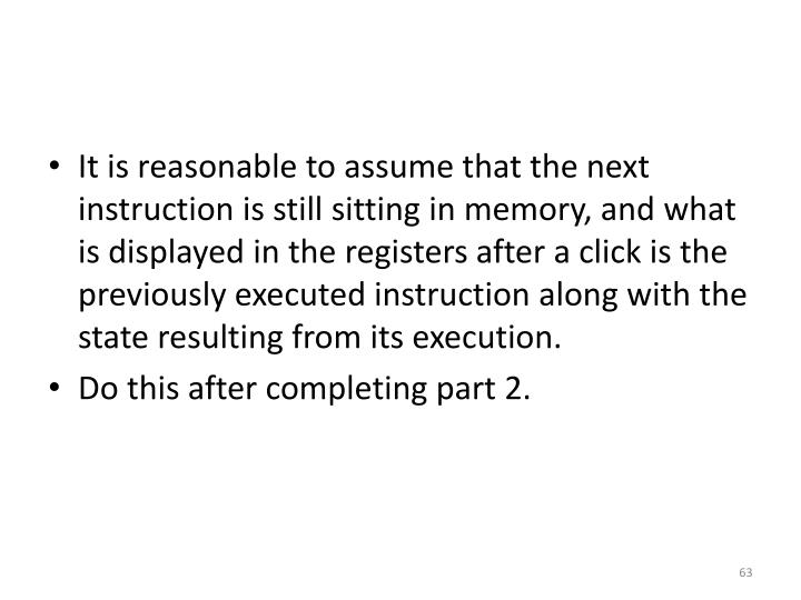 It is reasonable to assume that the next instruction is still sitting in memory, and what is displayed in the registers after a click is the previously executed instruction along with the state resulting from its execution.