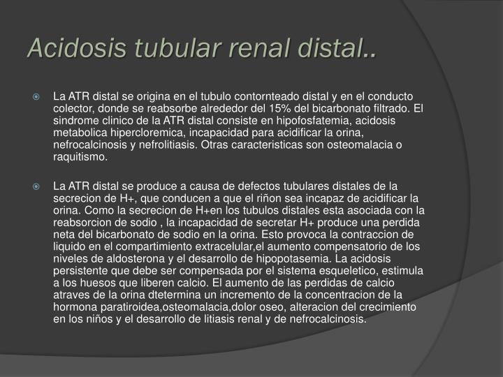 Acidosis tubular renal distal..