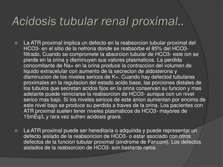 Acidosis tubular renal proximal..