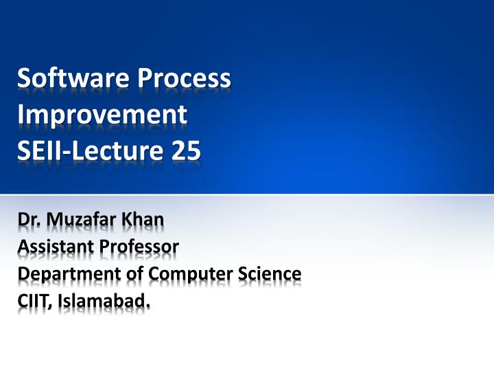 Software process improvement seii lecture 25