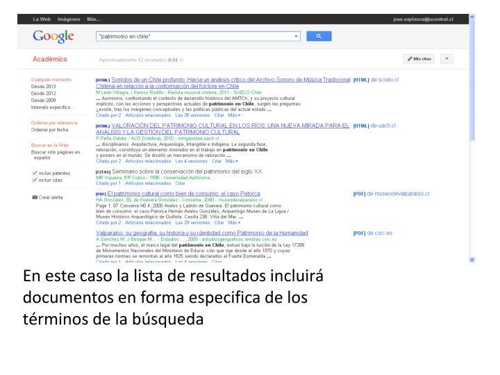 En este caso la lista de resultados incluirá documentos en forma especifica de los términos de la búsqueda