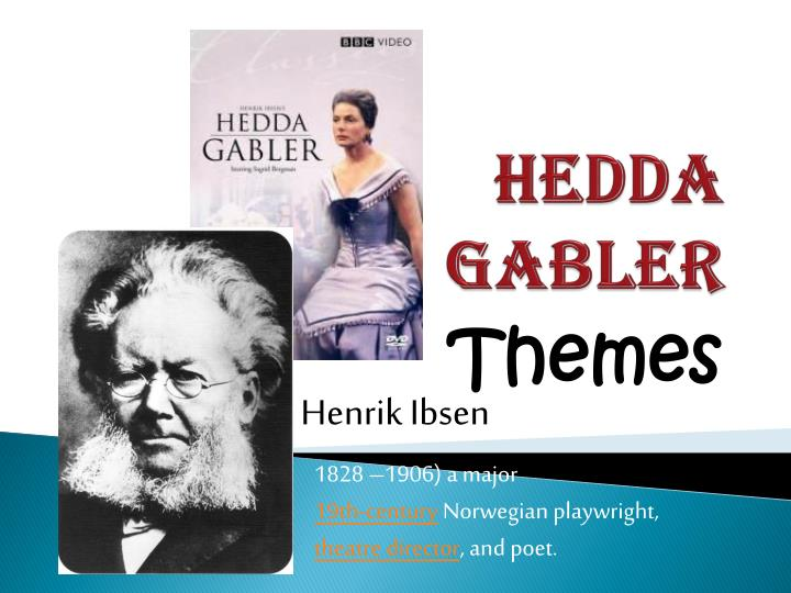 hedda gabler essays In hedda gabler, ibsen positions the audience to have some sympathy for hedda's desire for control over her own destiny ibsen's historical context at the end of the 19th century has clearly influenced his depiction of the characters and their role in society.