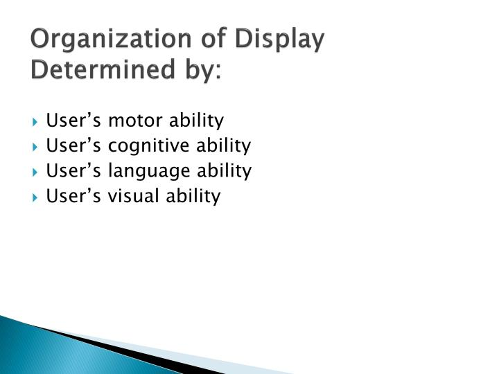Organization of Display Determined by:
