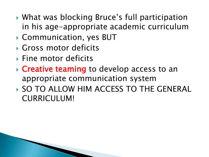 What was blocking Bruce's full participation in his age-appropriate academic curriculum