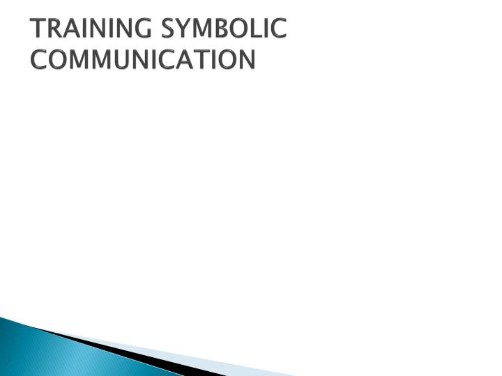 TRAINING SYMBOLIC COMMUNICATION