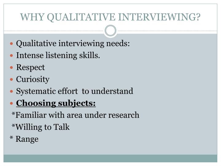 WHY QUALITATIVE INTERVIEWING?