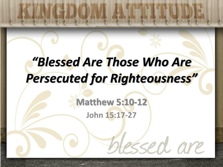 """""""Blessed Are Those Who Are Persecuted for Righteousness"""""""