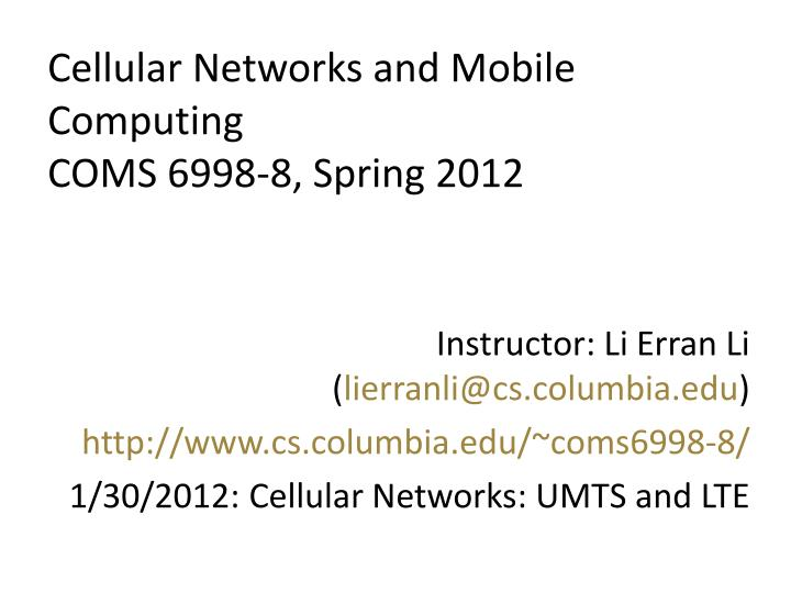 Cellular networks and mobile computing coms 6998 8 spring 2012