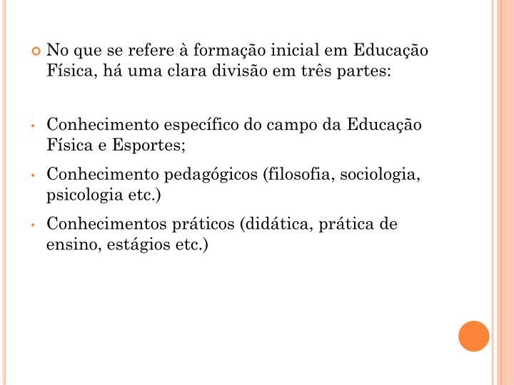 No que se refere à formação inicial em Educação Física, há uma clara divisão em três partes: