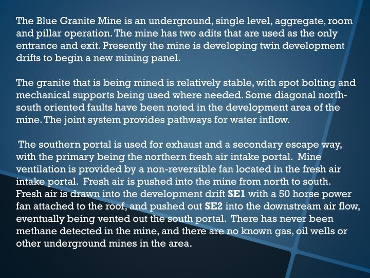The Blue Granite Mine is an underground, single level, aggregate, room and pillar operation. The min...