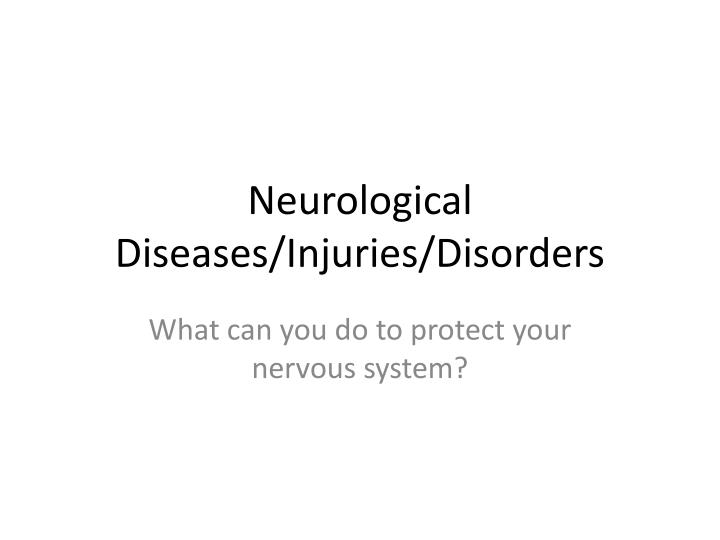 Neurological diseases injuries disorders