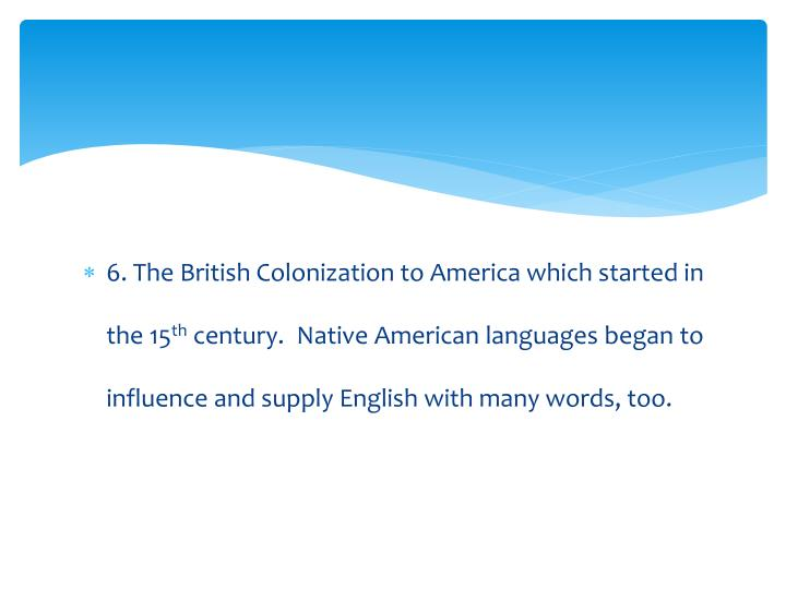 6. The British Colonization to America which started in the 15