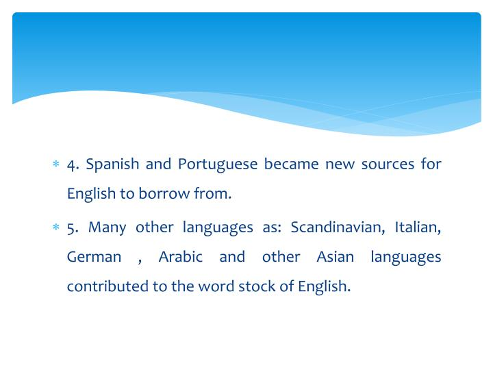 4. Spanish and Portuguese became new sources for English to borrow from.