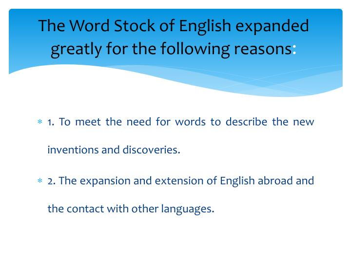 The Word Stock of English expanded greatly for the following reasons