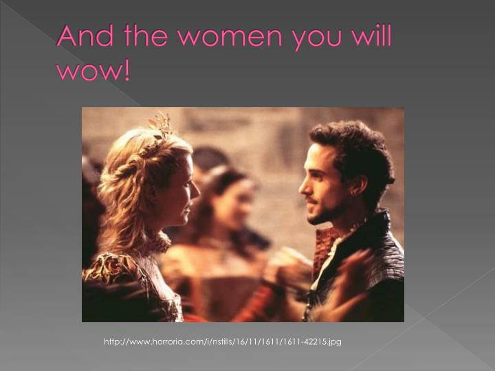 And the women you will wow!
