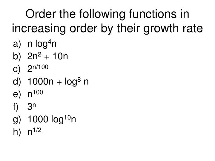Order the following functions in increasing order by their growth rate