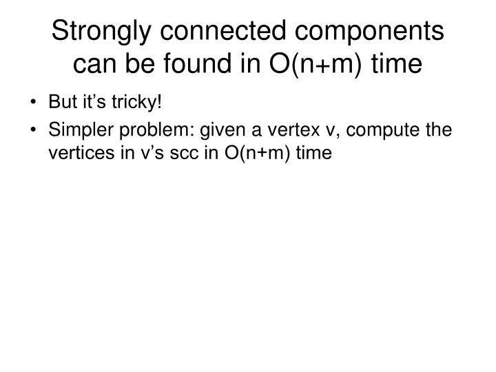 Strongly connected components can be found in O(n+m) time