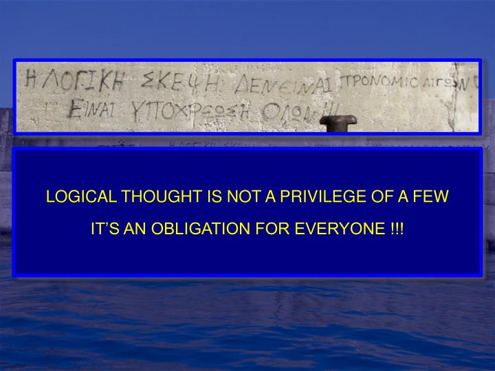 LOGICAL THOUGHT IS NOT A PRIVILEGE OF A FEW