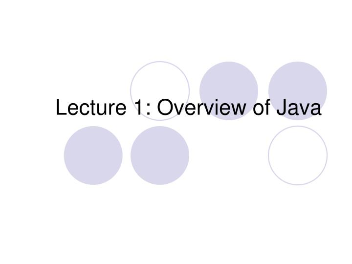 Lecture 1 overview of java