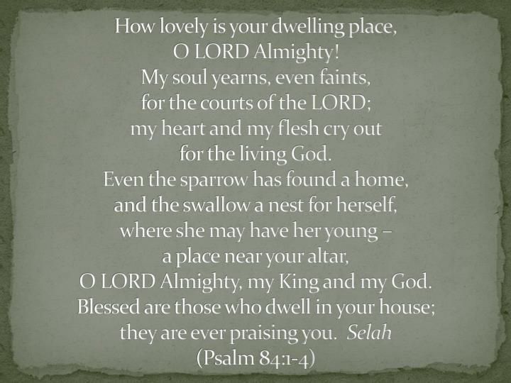 How lovely is your dwelling place,